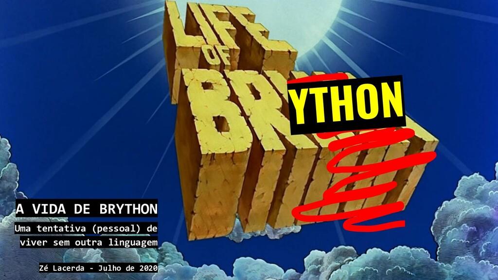 YTHON A VIDA DE BRYTHON Uma tentativa (pessoal)...