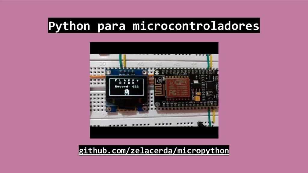 github.com/zelacerda/micropython Python para mi...