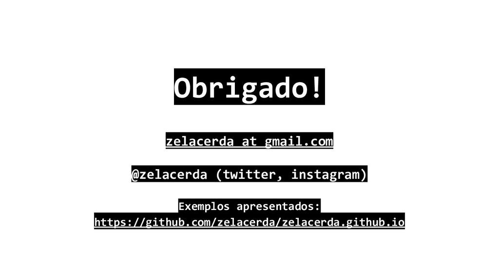 Obrigado! zelacerda at gmail.com @zelacerda (tw...