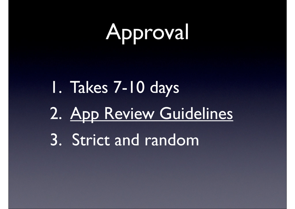 Approval 1. Takes 7-10 days 2. App Review Guide...