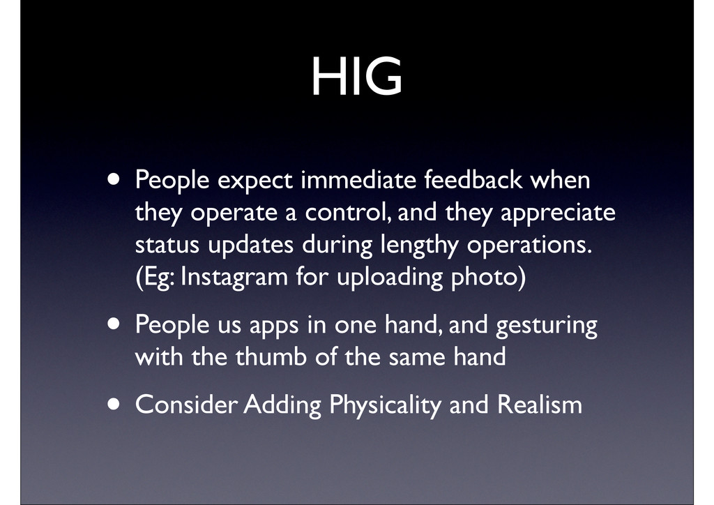 HIG • People expect immediate feedback when the...