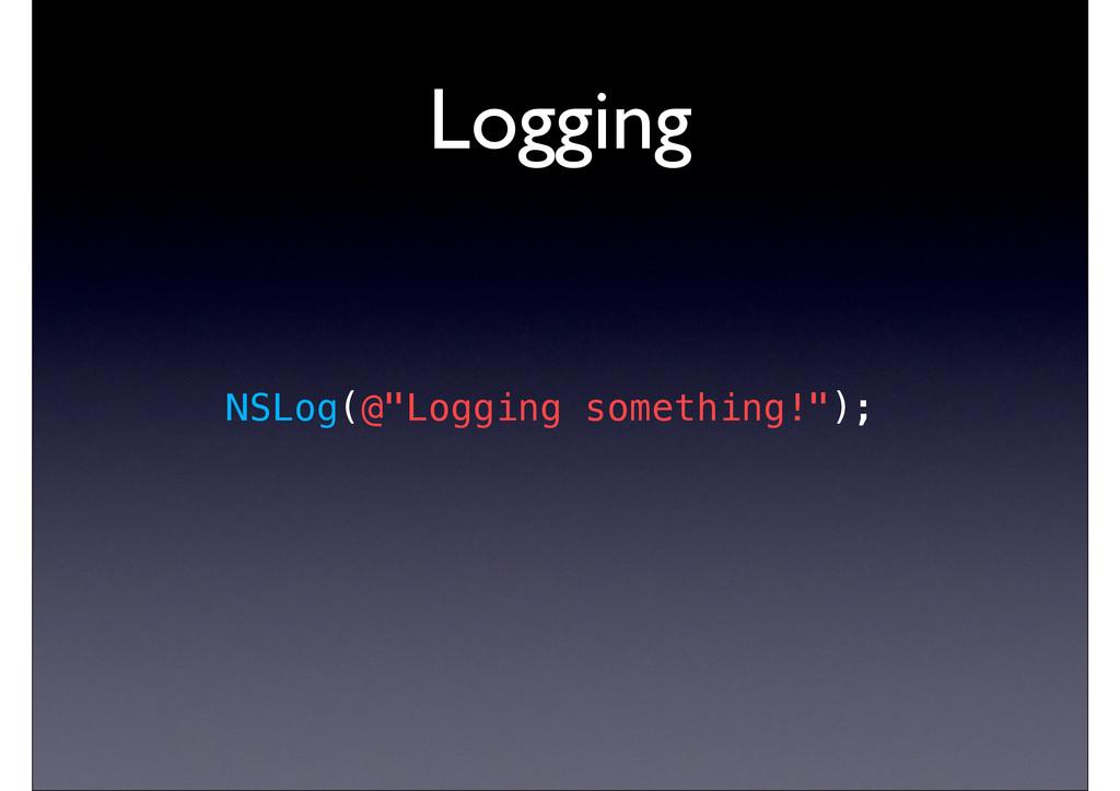 """Logging NSLog(@""""Logging something!"""");"""