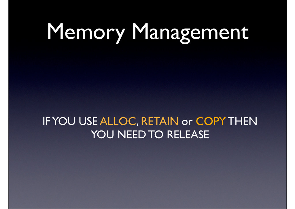 Memory Management IF YOU USE ALLOC, RETAIN or C...