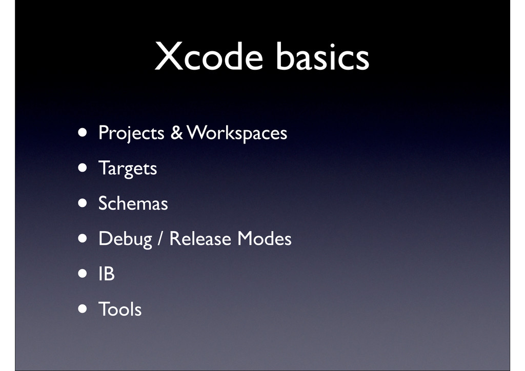 Xcode basics • Projects & Workspaces • Targets ...