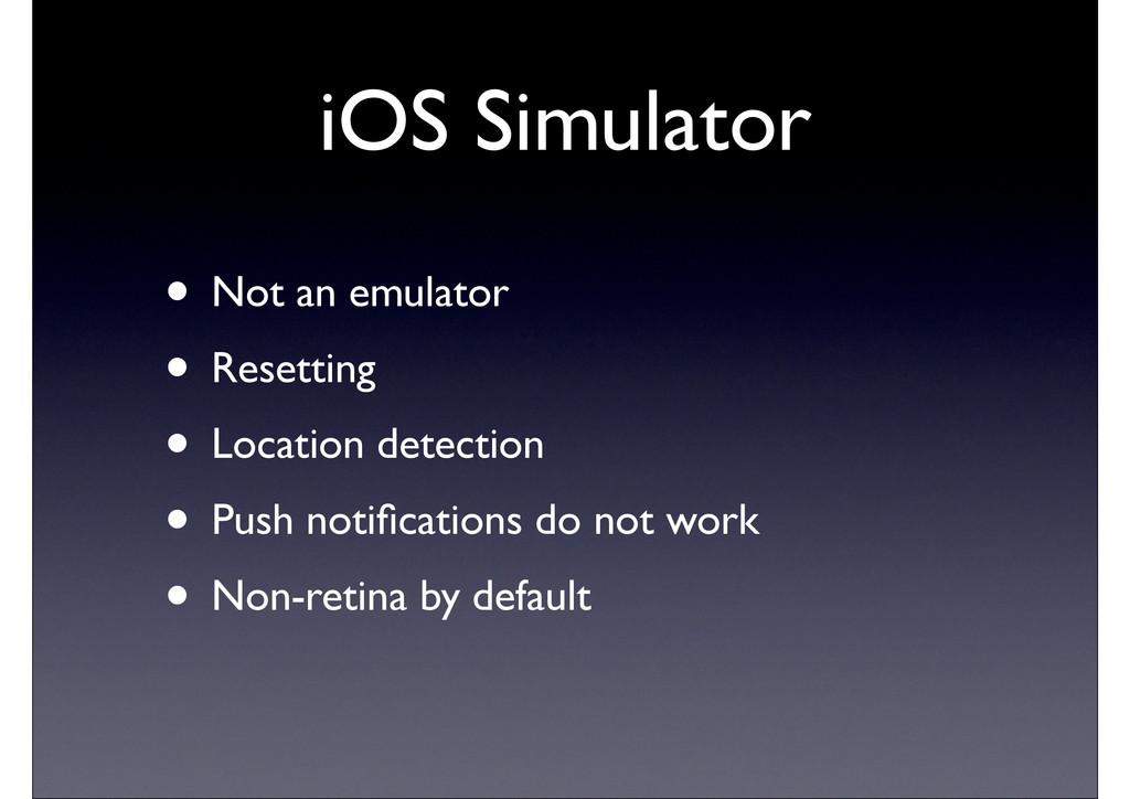 iOS Simulator • Not an emulator • Resetting • L...