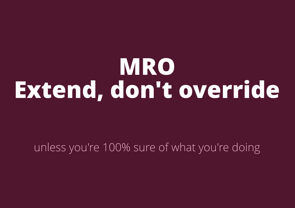 MRO Extend, don't override unless you're 100% s...