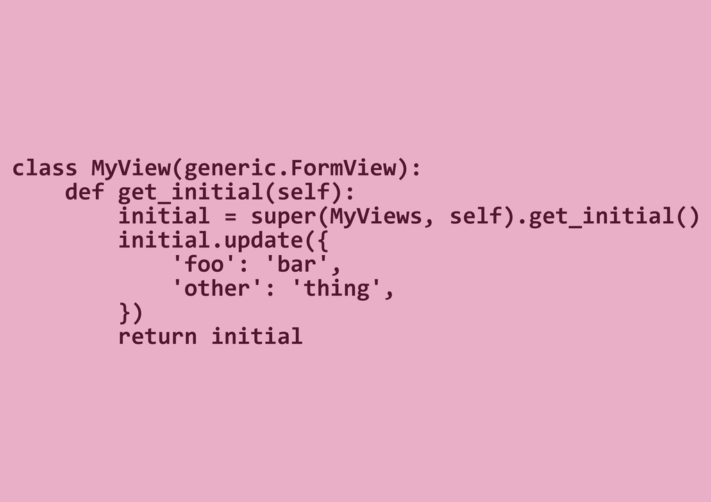 class MyView(generic.FormView): def get_initial...