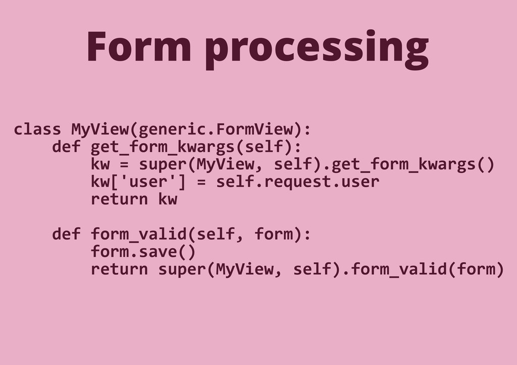Form processing class MyView(generic.FormView):...