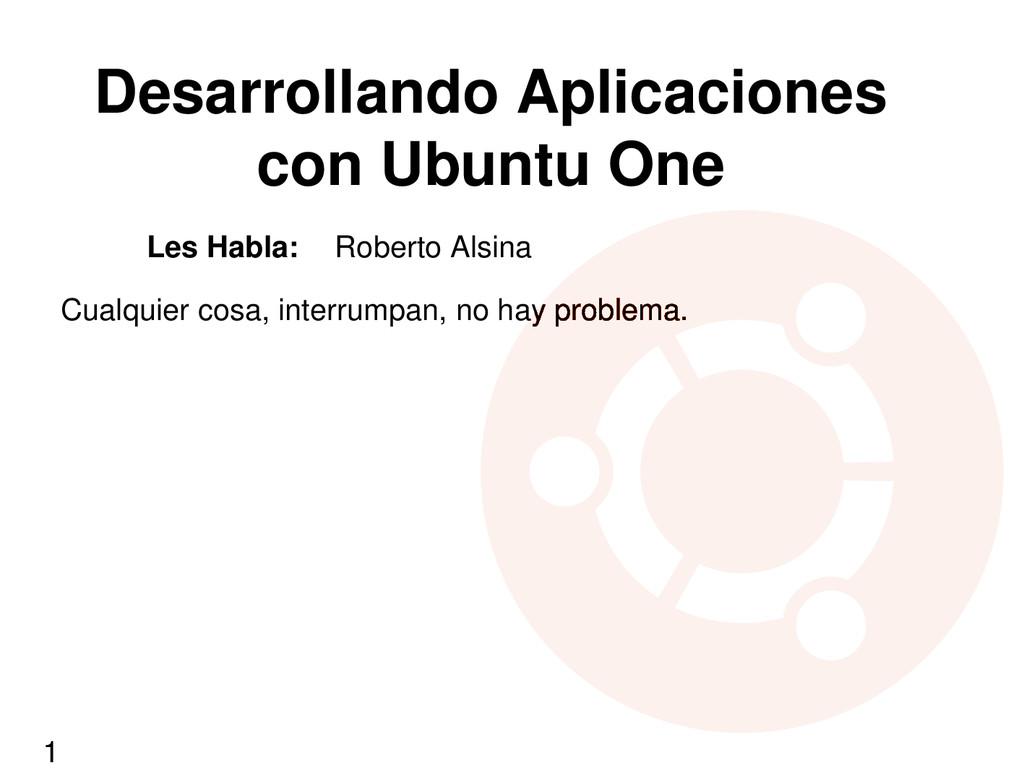 Desarrollando Aplicaciones con Ubuntu One Les H...