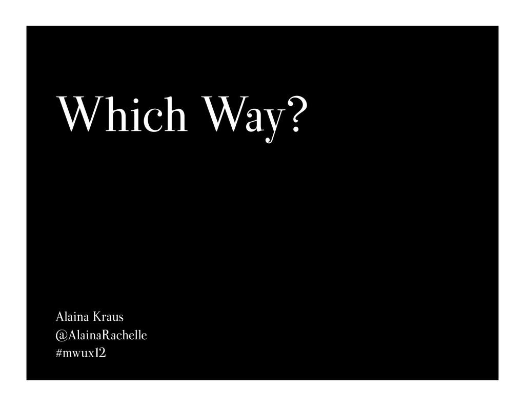 Which Way? Alaina Kraus @AlainaRachelle #mwux12