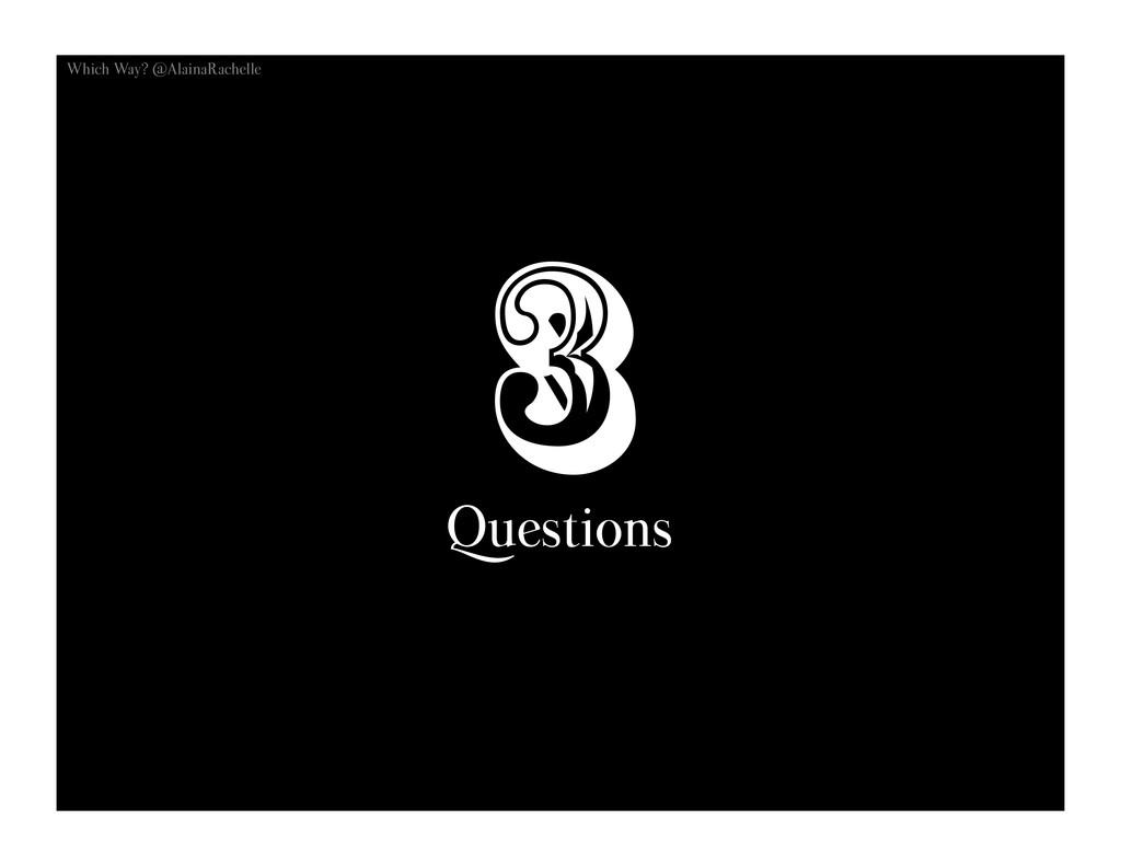 3 Questions Which Way? @AlainaRachelle