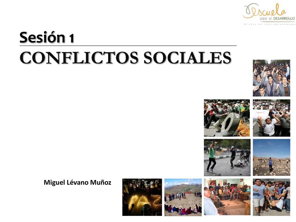 Sesión 1 CONFLICTOS SOCIALES Miguel Lévano Muñoz
