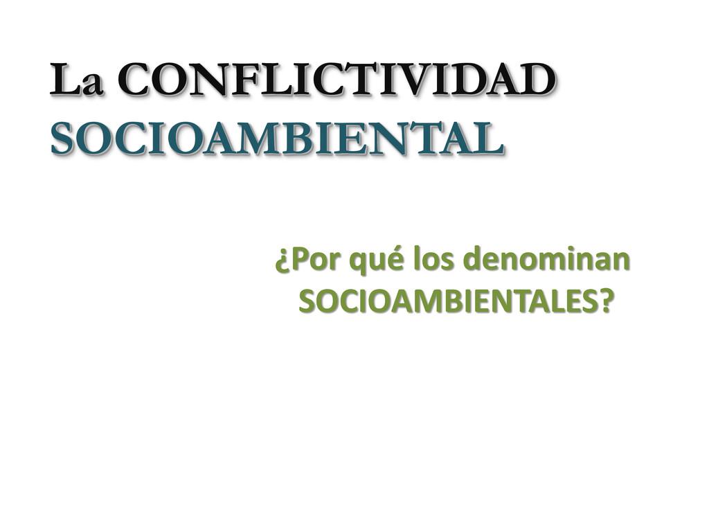 La CONFLICTIVIDAD SOCIOAMBIENTAL ¿Por qué los d...