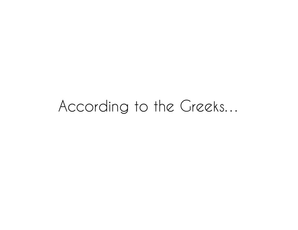 According to the Greeks…