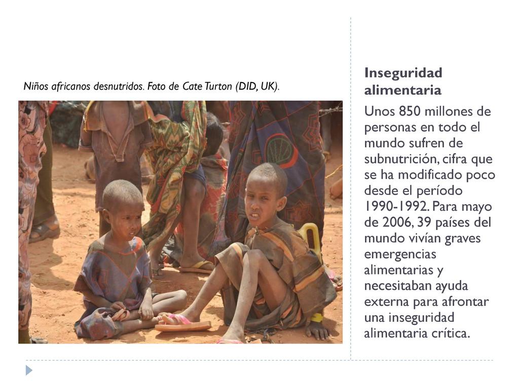 Inseguridad alimentaria Unos 850 millones de pe...