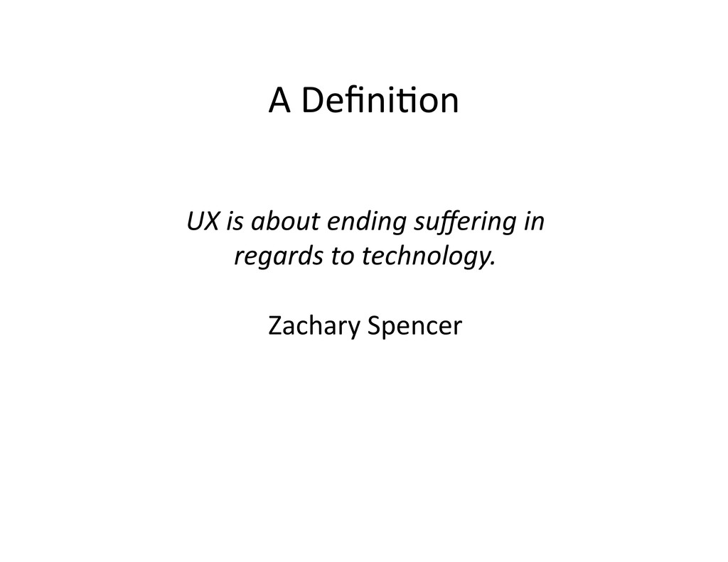 A Defini(on  UX is about ending...