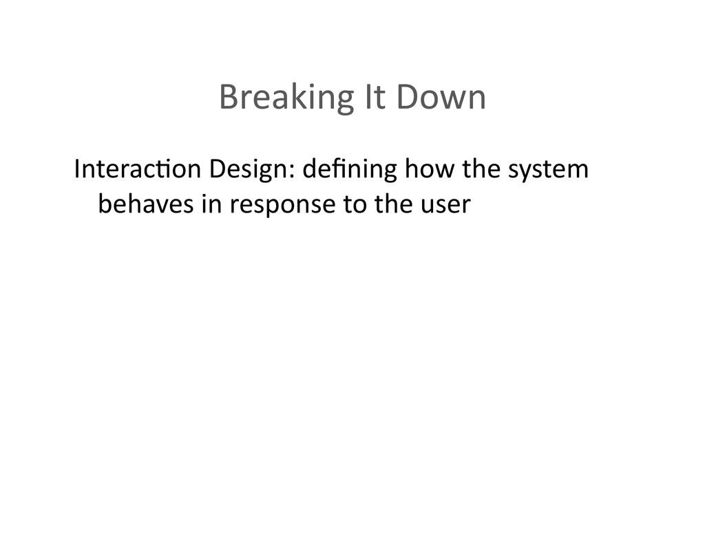 Breaking It Down  Interac(on Design...