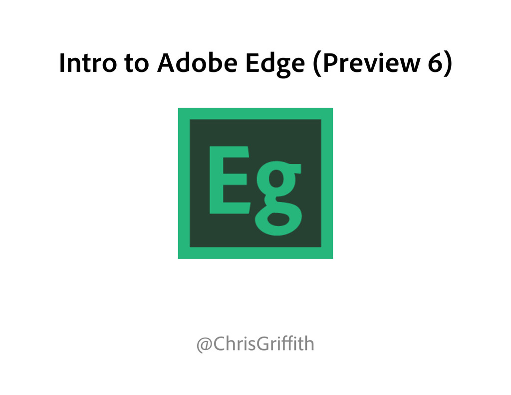 Intro to Adobe Edge (Preview 6) @ChrisGriffith