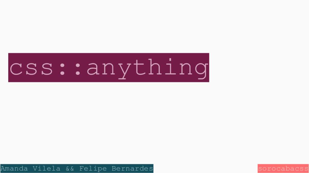 css::anything sorocabacss Amanda Vilela && Feli...