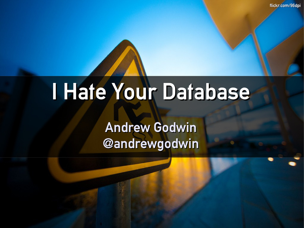 I Hate Your Database I Hate Your Database Andre...