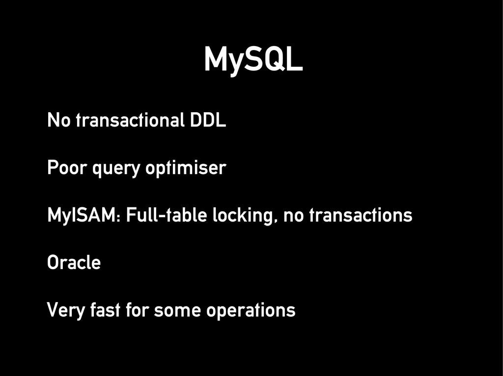 No transactional DDL No transactional DDL Poor ...