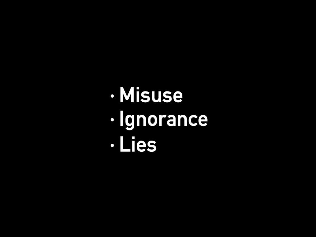 · Misuse · Misuse · Ignorance · Ignorance · Lie...