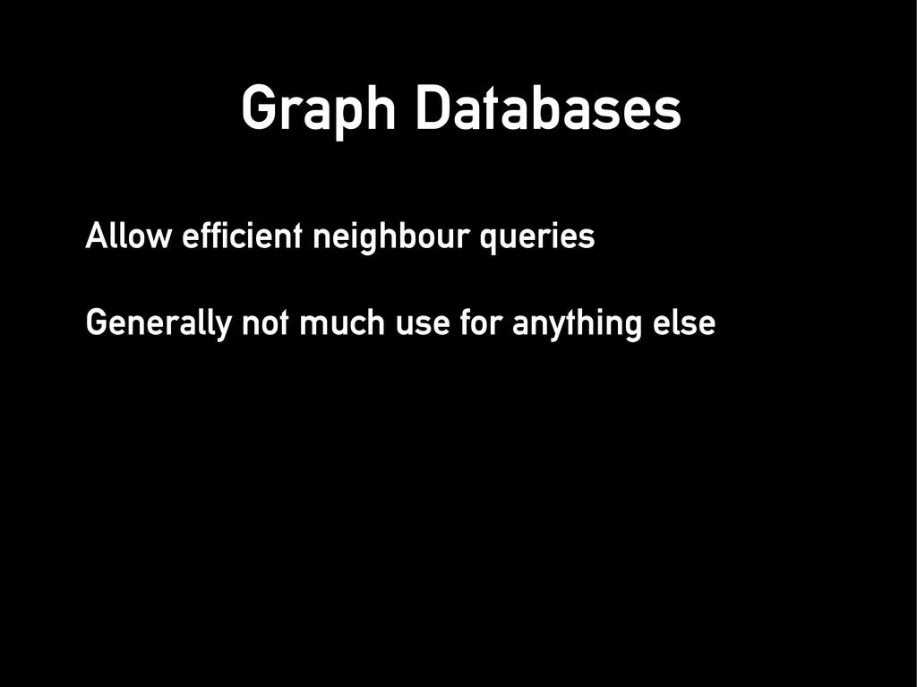 Allow efficient neighbour queries Allow efficie...