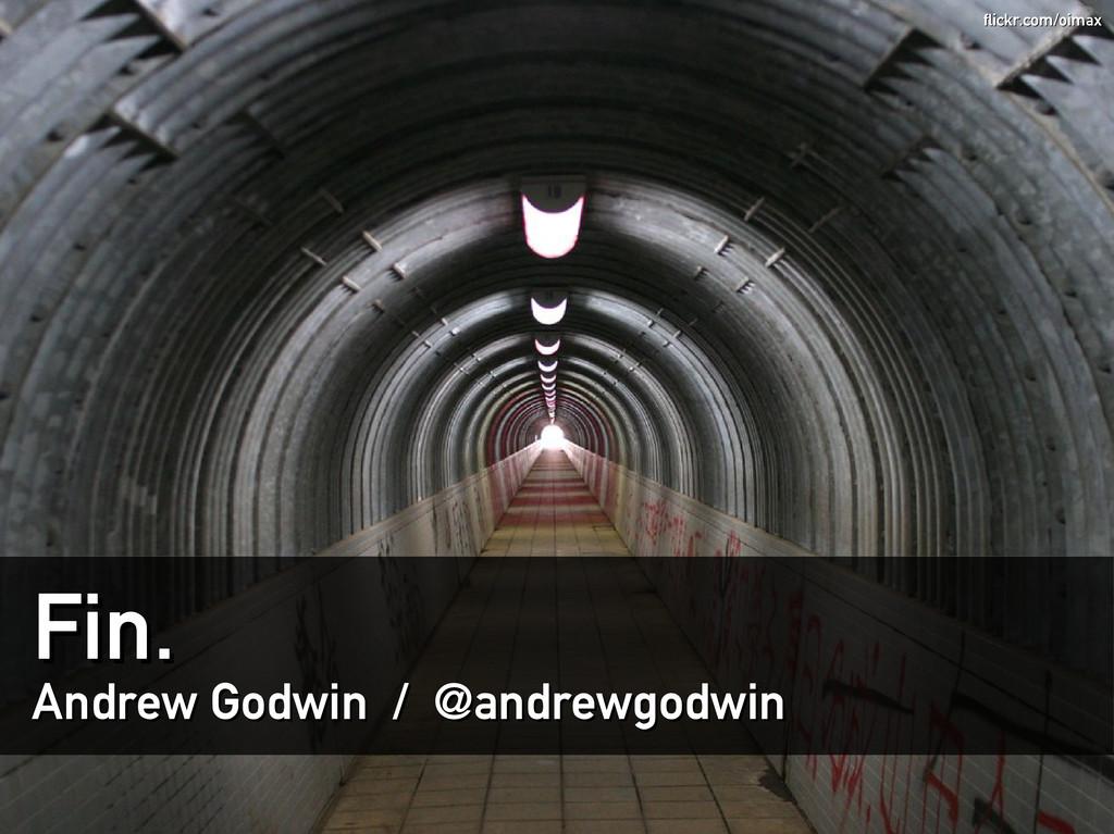Fin. Fin. Andrew Godwin / @andrewgodwin Andrew ...