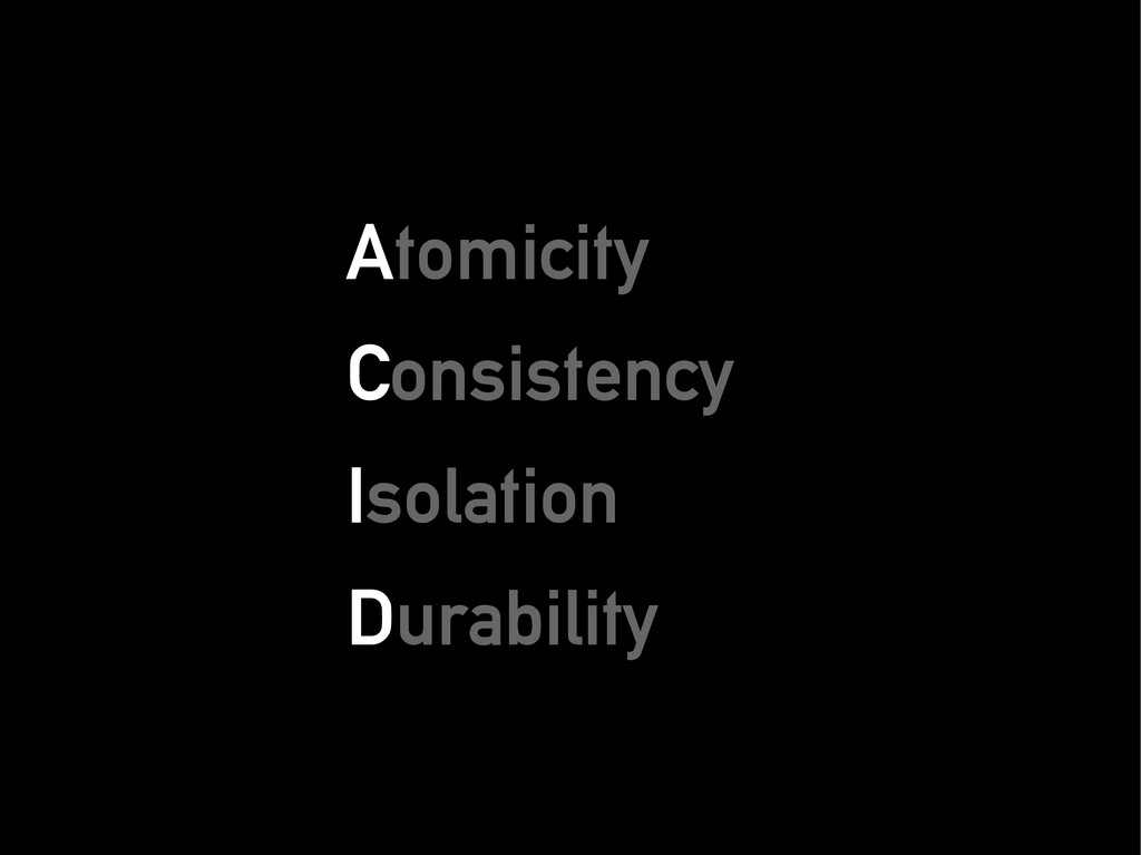 A Atomicity tomicity C Consistency onsistency I...