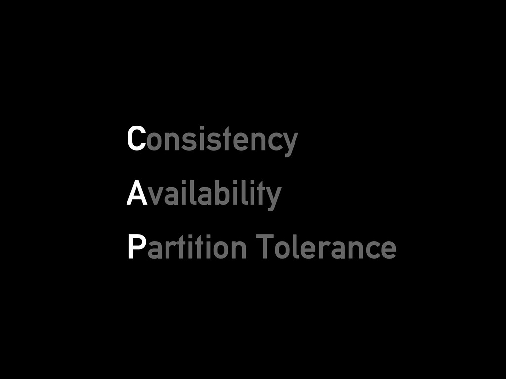 C Consistency onsistency A Availability vailabi...