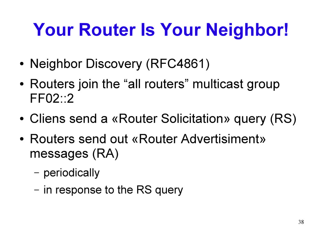38 Your Router Is Your Neighbor! ● Neighbor Dis...