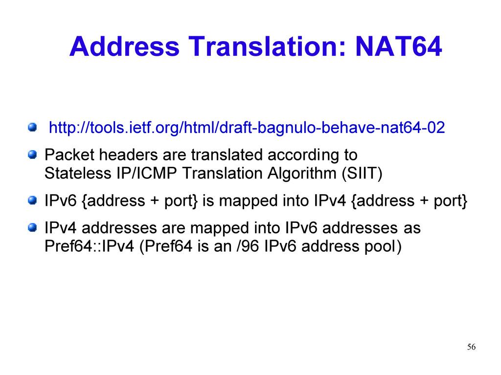 56 Address Translation: NAT64 http://tools.ietf...