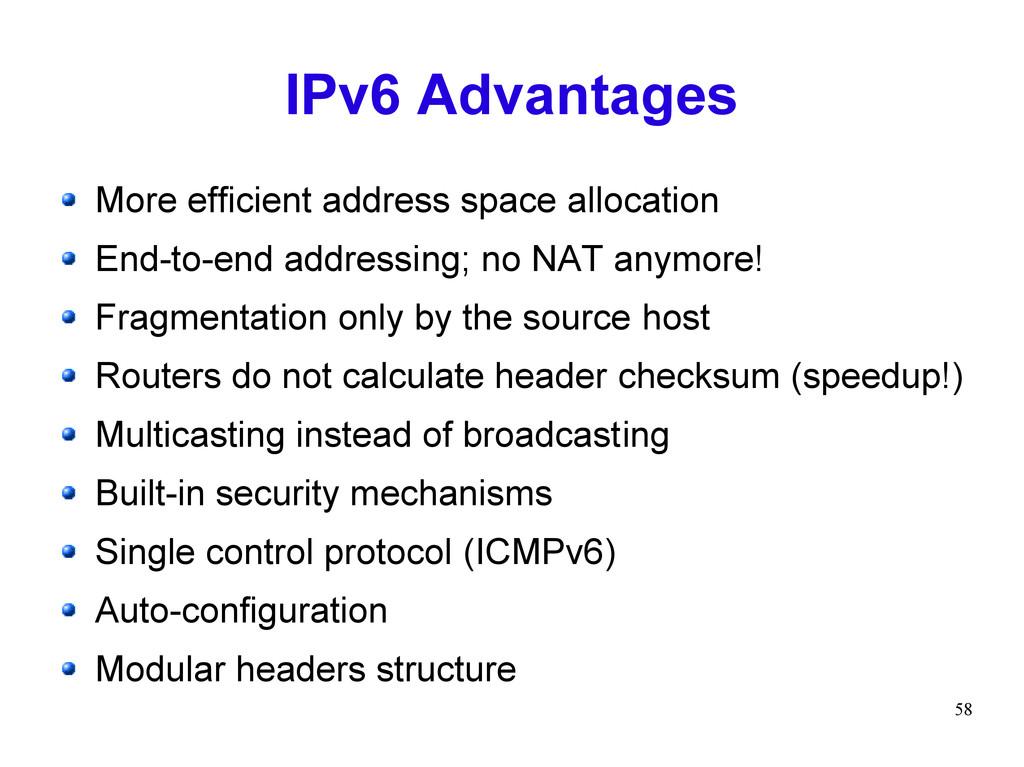 58 IPv6 Advantages More efficient address space...