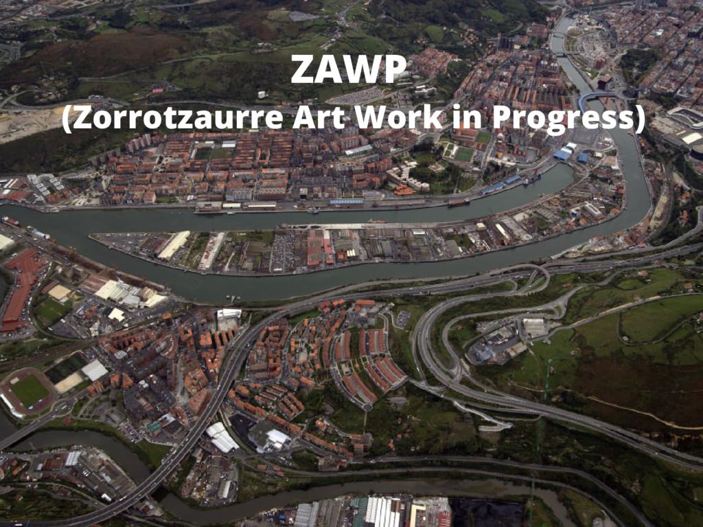 ZAWP (Zorrotzaurre Art Work in Progress)