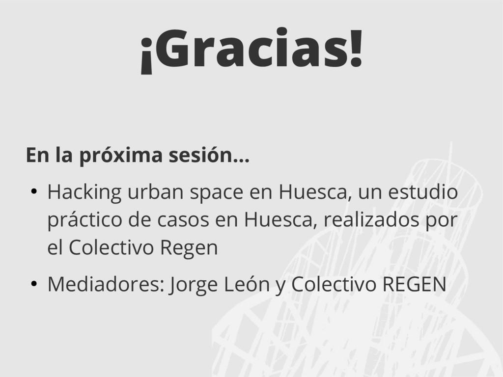 ¡Gracias! En la próxima sesión... ● Hacking urb...