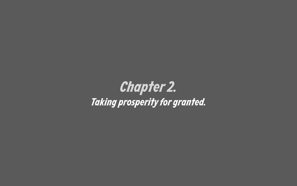 Chapter 2. Taking prosperity for granted.