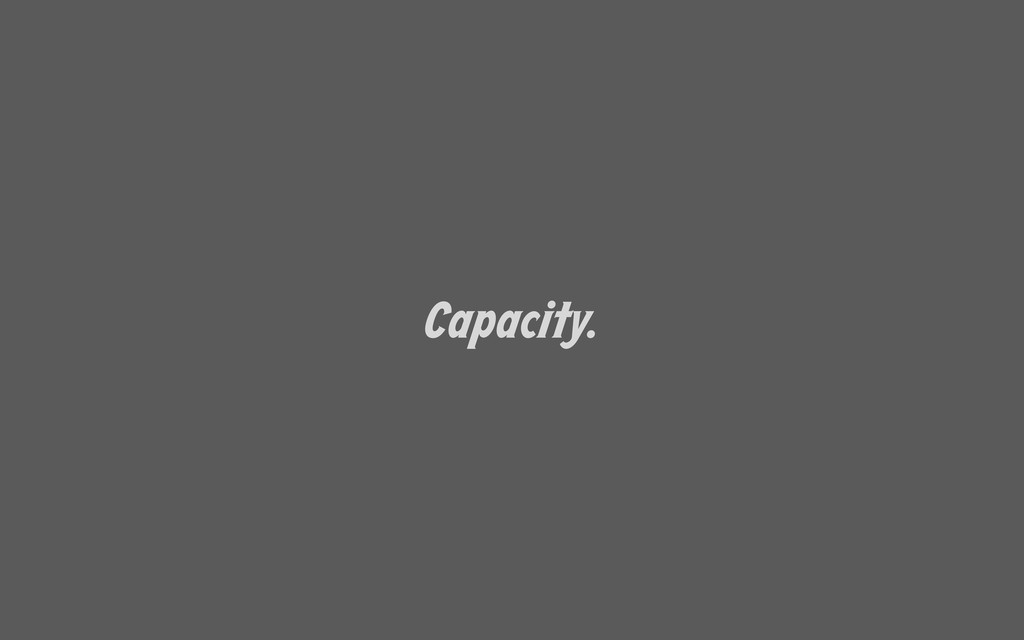 Capacity.