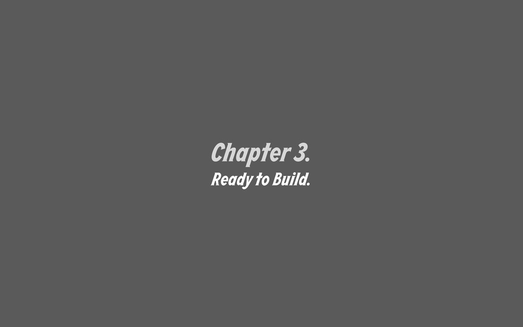 Chapter 3. Ready to Build.