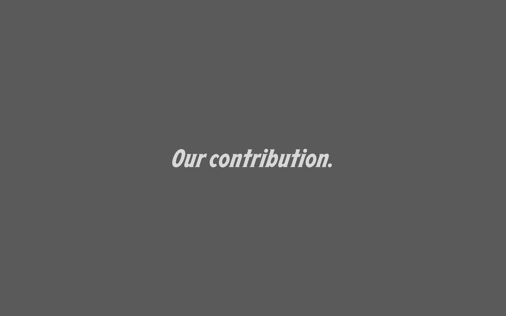 Our contribution.