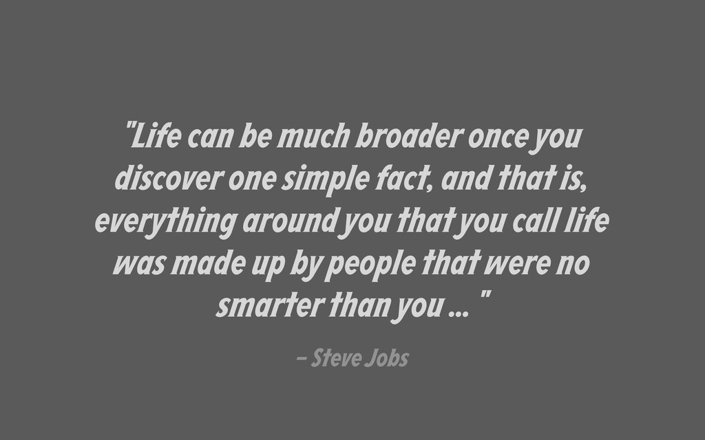 """""""Life can be much broader once you discover one..."""