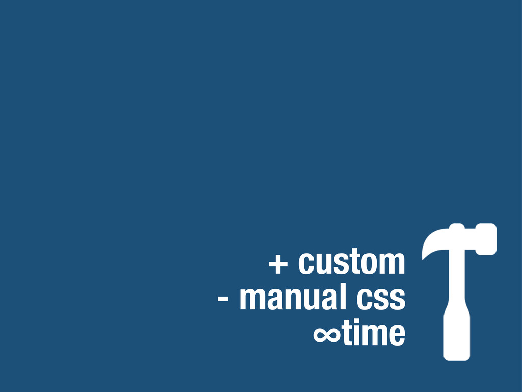 + custom - manual css ∞time