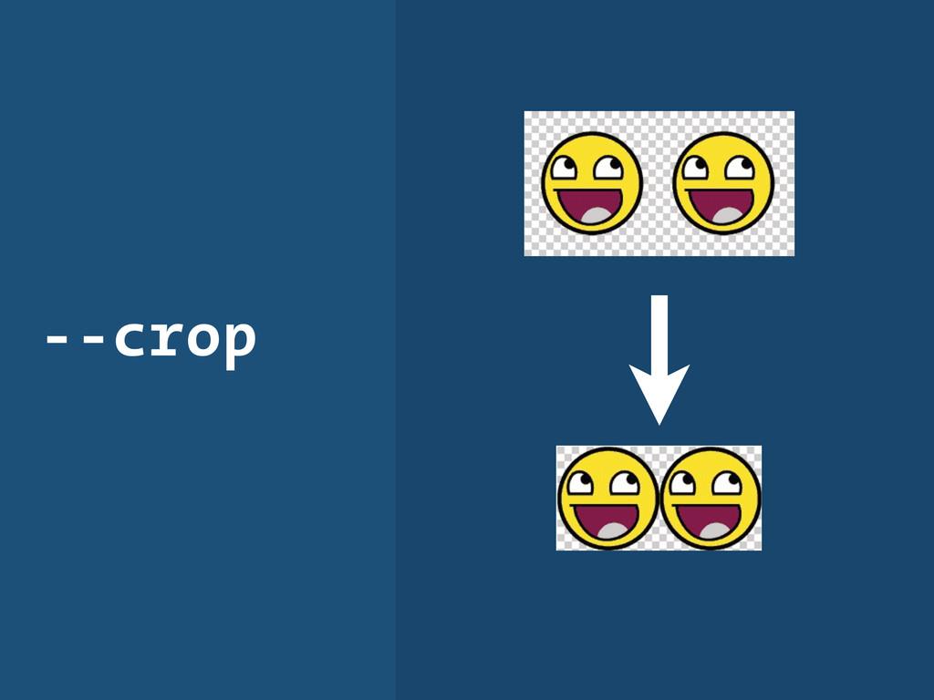 --crop