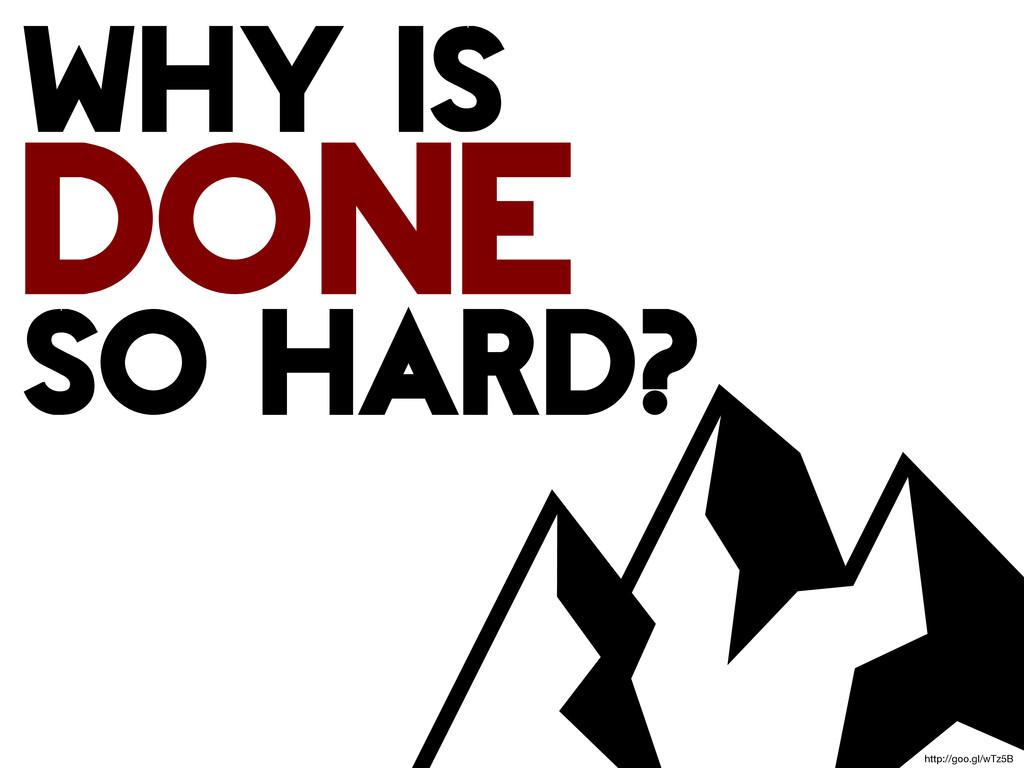 why is done so hard? http://goo.gl/wTz5B