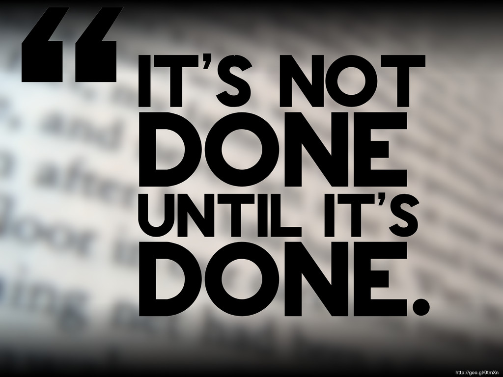 """it's not done until it's done. http://goo.gl/0..."