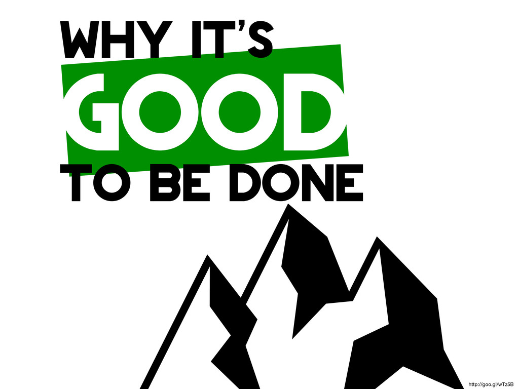 WHY IT'S GOOD TO BE DONE http://goo.gl/wTz5B