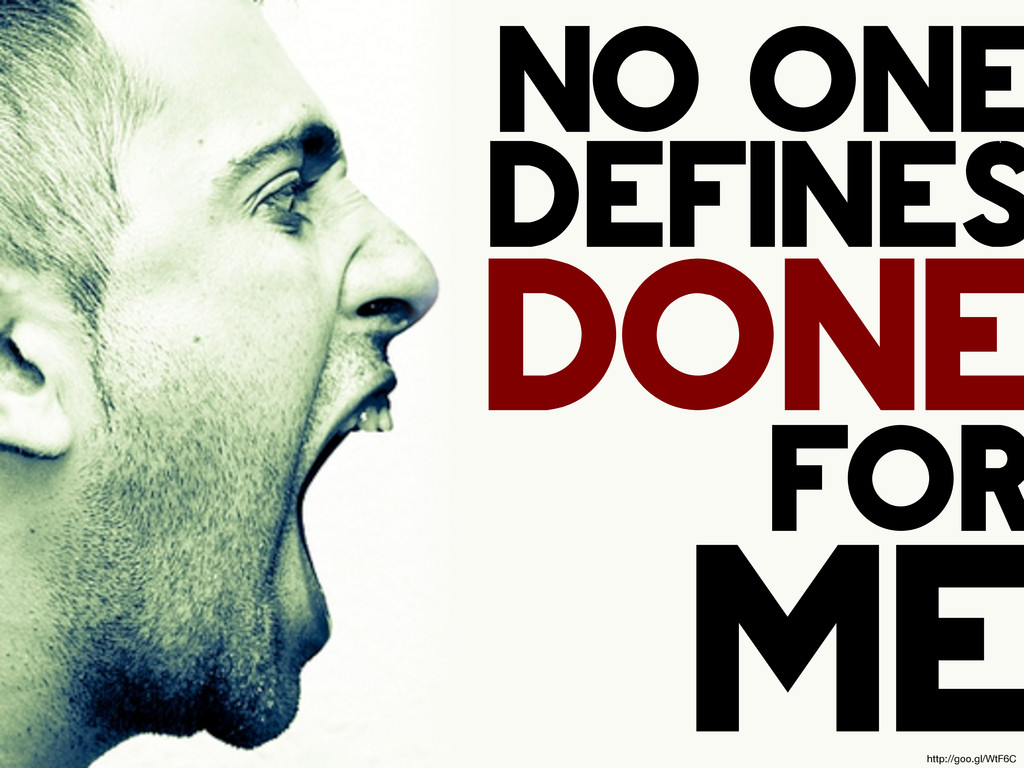 no one defines done for me http://goo.gl/WtF6C