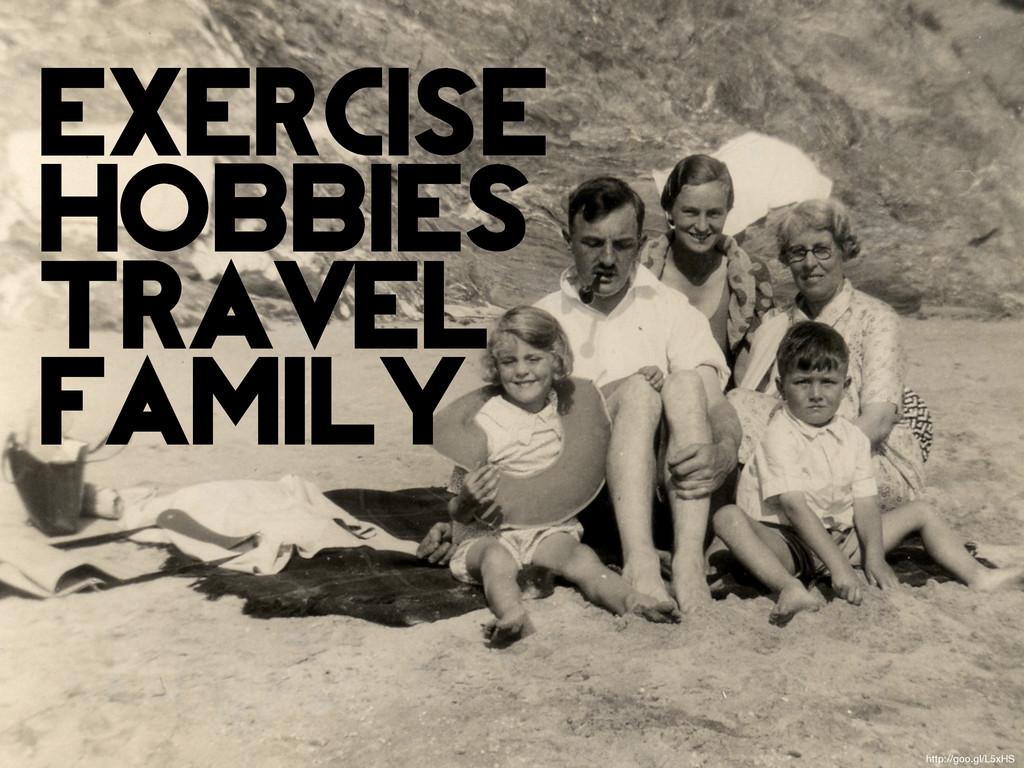 exercise hobbies travel family http://goo.gl/L5...