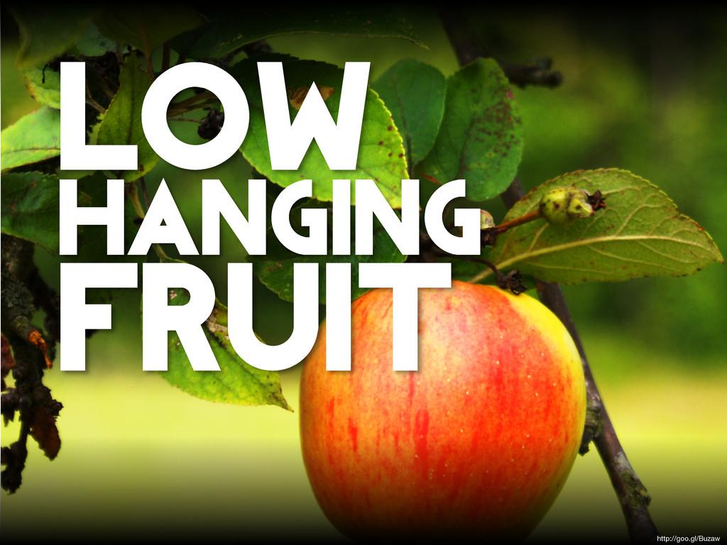 low hanging fruit http://goo.gl/Buzaw