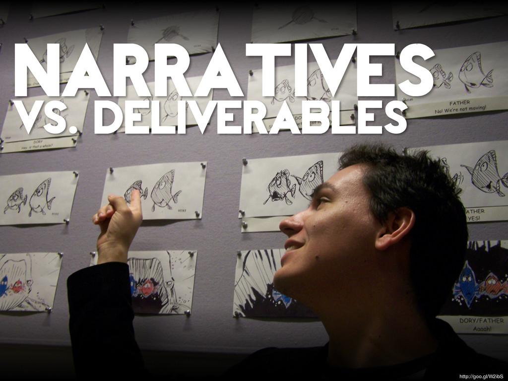 http://goo.gl/W2ibS narratives VS. DELIVERABLES