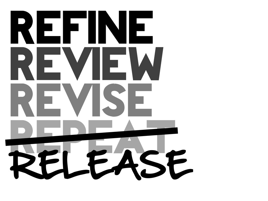 refine review revise repeat RELEASE